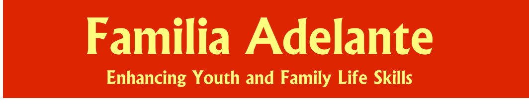 Familia Adelante Enhancing Youth and Family Life Skills